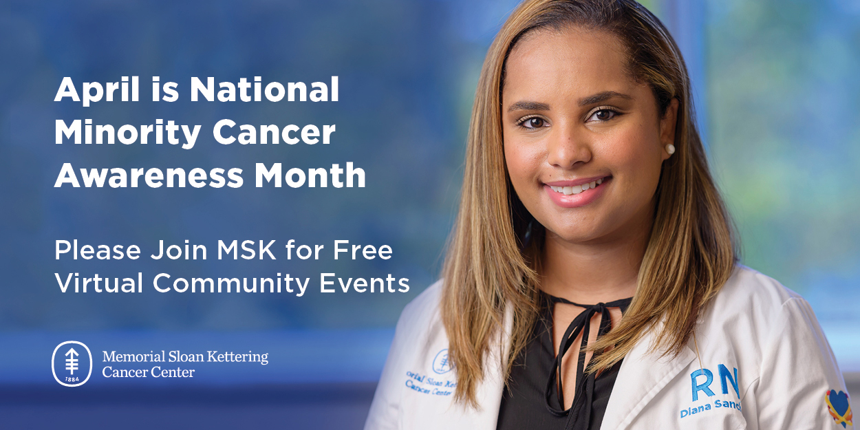 April is National Minority Cancer Awareness Month - Please Join MSK for Free Virtual Community Events